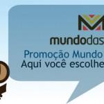 Promoção Mundo das Tribos: Aqui você escolhe o conteúdo!