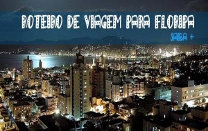 Roteiro de Viagem Florianópolis, Santa Catarina