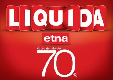 A ETNA oferece até 70% de desconto em vários produtos