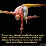 Se você quer alcançar excelência...(Foto: divulgação)