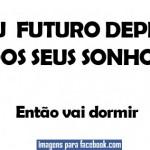 O futuro depende dos seus sonhos...(Foto: divulgação)