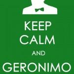 Keep calm and Geronimo. (Foto: divulgação)