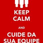 Keep calm and cuide da sua equipe. (Foto: divulgação)