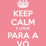 Keep calm and ligue para a vó. (Foto: divulgação)