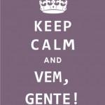 Keep calm and vem, gente! (Foto: divulgação)