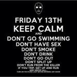 Sexta feira 13. Fique calmo e não vá nadar, fazer sexo, fumar, beber, sair ... e antes de tudo, ligue a estúpida luz antes de entrar em qualquer sala. (Foto: divulgação)