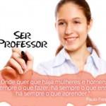 Frase de Paulo Freire, grande educador.  (Foto:Divulgação)