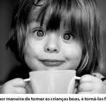 A felicidade é essencial para que a criança seja boa. (Foto:Divulgação)