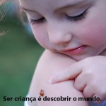 A criança deve ter a chance de descobrir o mundo. (Foto:Divulgação)